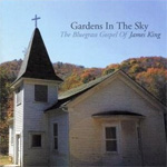 Gardens In The Sky: The Bluegrass Gospel Of James King (CD)
