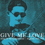 Give Me Love - Songs Of The Brokenhearted Of Baghdad 1925-1929 (CD)