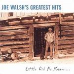 Joe Walsh's Greatest Hits: Little Did He Know... (CD)