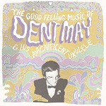 Good Feeling Music Of Dent May & His Magnificent Ukulele (CD)
