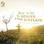 How To Get To Heaven From Scotland (CD)