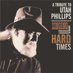 Singing Through The Hard Times - A Utah Phillips Tribute (2CD)