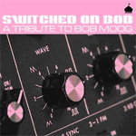 Switched On Bob - A Tribute To Bob Moog (CD)