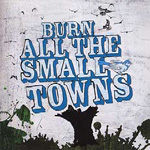 Burn All The Small Towns (CD)