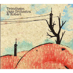 Trondheim Jazz Orchestra & Kobert (CD)