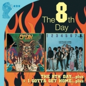The 8th Day / I Gotta Get Home (I Can't Let My Baby Get Lonely) (2CD)