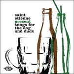 Saint Etienne Present: Songs For The Dog And Duck (CD)