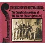 I'm Going Down To North Carolina: The Complete Recordings Of The Red Fox Chasers 1928-31 (2CD)