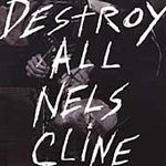 Destroy All Nels Cline (CD)
