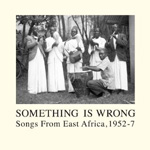 Something Is Wrong - Songs From East Africa 1952-1957 (VINYL - 2LP)