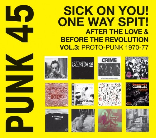 Punk 45: Sick On You! One Way Spit! - After The Love And Before The Revolution: Proto Punk 1969-77 Vol. 3 (VINYL)