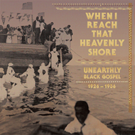 When I Reach The Heavenly Shore: Unearthly & Raw Black Gospel 1926-1936 (VINYL - 3LP)
