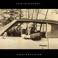 Life Is Alright, Everybody Dies (VINYL)