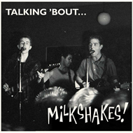 Talking 'bout The Milkshakes (VINYL)