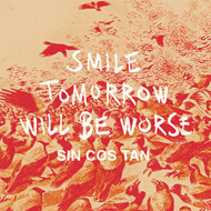 "Smile Tomorrow Will Be Worse (VINYL - 12"")"