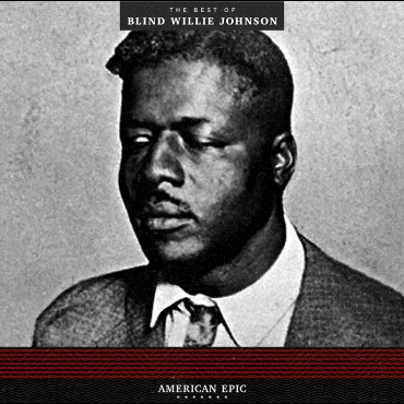 American Epic - The Best Of Blind Willie Johnson (VINYL - 180 gram)