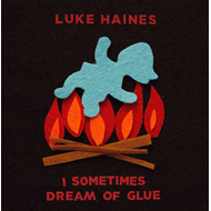 I Sometimes Dream Of Glue - Limited Edition (VINYL)