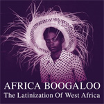 Africa Boogaloo: The Latinization Of West Africa (VINYL - 2LP)