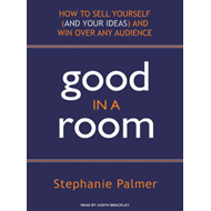 Good in a Room: How to Sell Yourself (and Your Ideas) and Win Over Any Audience (LYDBOK)