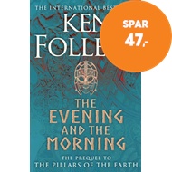 Produktbilde for The Evening and the Morning - The Prequel to The Pillars of the Earth, A Kingsbridge Novel (BOK)