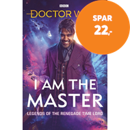 Produktbilde for Doctor Who: I Am The Master - Legends of the Renegade Time Lord (BOK)