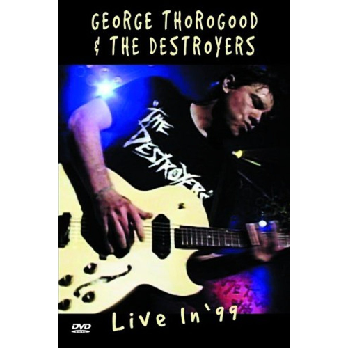 George Thorogood & The Destroyers - Live In '99 (DVD)