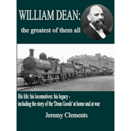 William Dean, the Greatest of Them All: His Life: His Locomotives: His Legacy - Including the Story (BOK)