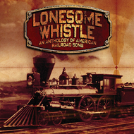 Lonesome Whistle - An Anthology Of American Railroad Song (4CD)